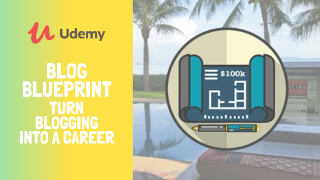 Blog Blueprint How To Turn Blogging Into A Career Free Udemy Course