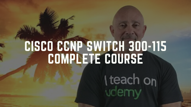Cisco CCNP Switch 300-115 Complete Course