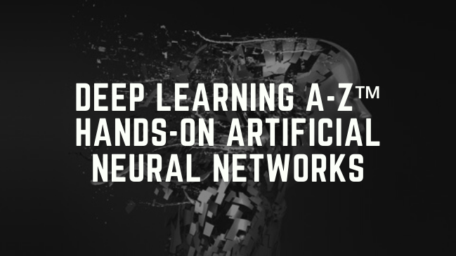 Deep Learning A to Z Hands-On Artificial Neural Networks