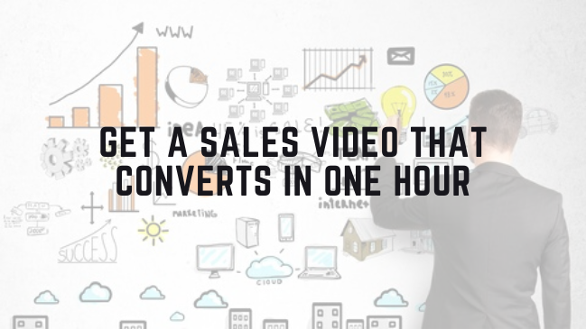 Get a Sales Video That CONVERTS in One Hour