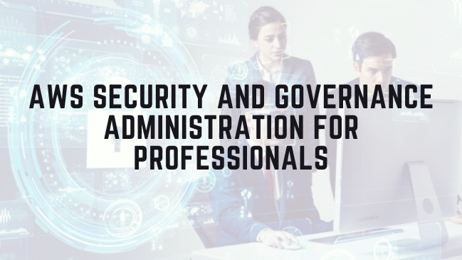 AWS Security and Governance Administration for Professionals