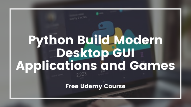 Python Build Modern Desktop GUI Applications and Games