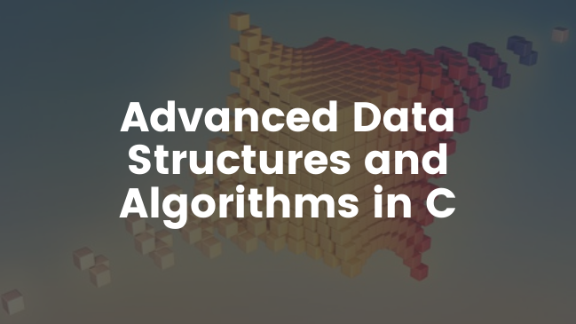 Advanced Data Structures and Algorithms in C