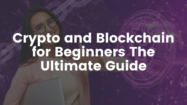 Crypto and Blockchain for Beginners The Ultimate Guide