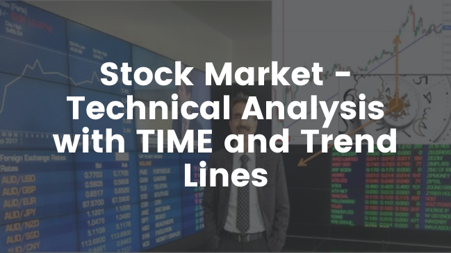 Stock Market - Technical Analysis with TIME and Trend Lines